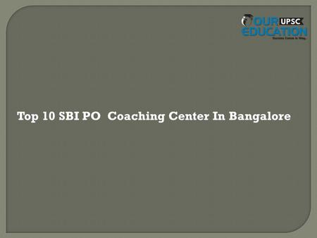 Top 10 SBI PO Coaching Center In Bangalore. 1.Bharat IAS & KAS coaching: Address: No. 1/1, 3rd Floor, Trinity Building, R.T. Nagar, Bangalore - 560032.