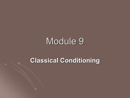 Module 9 Classical Conditioning. Objectives Students will be able to… Students will be able to… Discuss the stages of Classical Conditioning Discuss the.