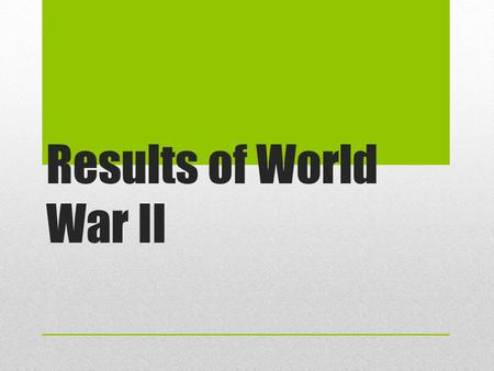 Results of World War II. Surrenders V.E. Day: May 8, 1945 V.J. Day: Japan announces surrender: August 14, 1945 Surrender documents signed: September 2,