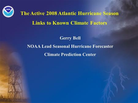 The Active 2008 Atlantic Hurricane Season Links to Known Climate Factors Gerry Bell NOAA Lead Seasonal Hurricane Forecaster Climate Prediction Center.