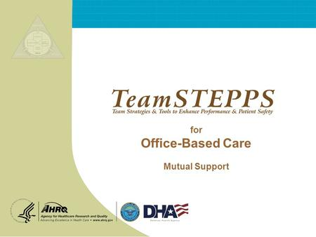 For Office-Based Care Mutual Support. T EAM STEPPS 05.2 Mod 1 05.2 Page 2 Page 2 Office-Based Care ® Mutual Support The primary leadership role generally.