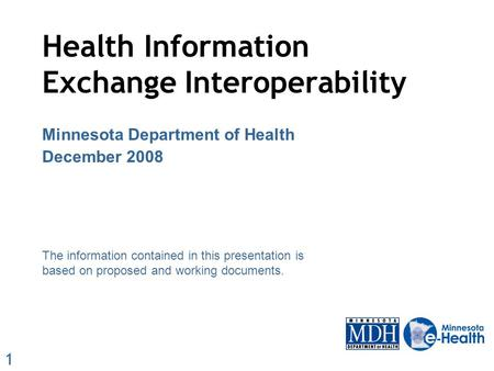 1 The information contained in this presentation is based on proposed and working documents. Health Information Exchange Interoperability Minnesota Department.