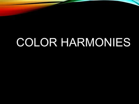 COLOR HARMONIES. Color Harmony: A pleasing combination of colors based on their respective positions on the color wheel. They are the easiest way to achieve.
