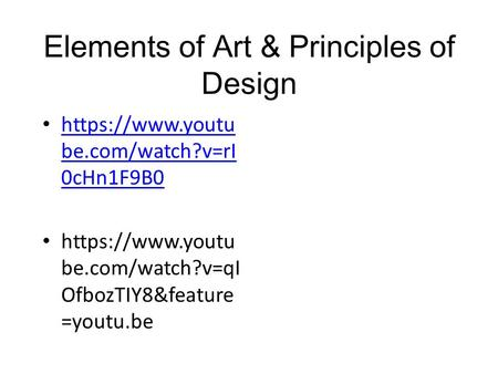 Elements of Art & Principles of Design https://www.youtu be.com/watch?v=rI 0cHn1F9B0 https://www.youtu be.com/watch?v=rI 0cHn1F9B0 https://www.youtu be.com/watch?v=qI.