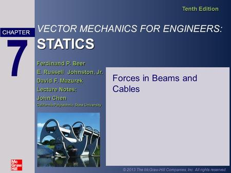 STATICS VECTOR MECHANICS FOR ENGINEERS: STATICS Tenth Edition Ferdinand P. Beer E. Russell Johnston, Jr. David F. Mazurek Lecture Notes: John Chen California.