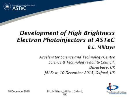 Development of High Brightness Electron Photoinjectors at ASTeC B.L. Militsyn Accelerator Science and Technology Centre Science & Technology Facility Council,