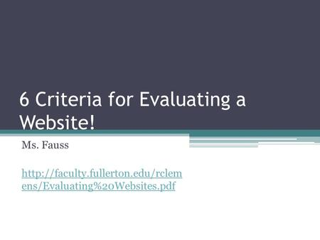 6 Criteria for Evaluating a Website! Ms. Fauss  ens/Evaluating%20Websites.pdf.