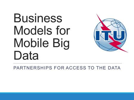 Business Models for Mobile Big Data PARTNERSHIPS FOR ACCESS TO THE DATA.