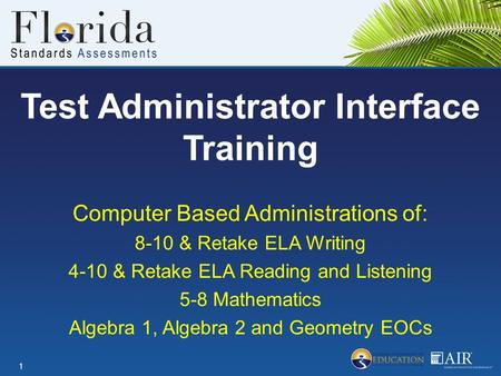Test Administrator Interface Training Computer Based Administrations of: 8-10 & Retake ELA Writing 4-10 & Retake ELA Reading and Listening 5-8 Mathematics.
