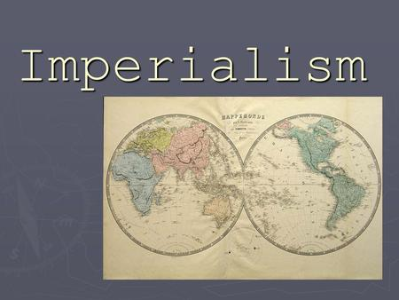 Imperialism. Following the Civil War, the US was busy with Reconstruction in the South, settling the Wild West, and becoming an industrialized nation.