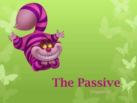 The Passive Chapter 11. TENSE ACTIVE STRUCTURE PASSIVE STRUCTURE Simple Present am/are/is + pp Present Progressive S + V -ing Simple Past S + V2. Past.