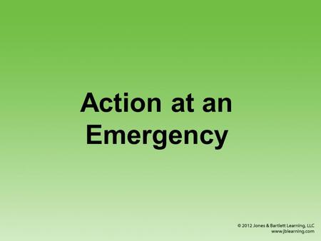 Action at an Emergency. Recognizing Emergencies Bystanders are a vital link between EMS and the victim.