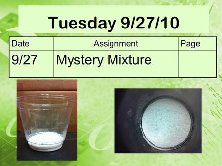 Tuesday 9/27/10 DateAssignmentPage 9/27Mystery Mixture.