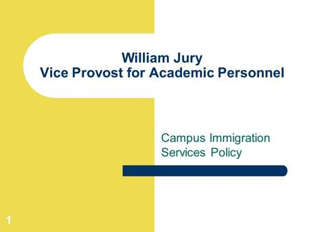 1 William Jury Vice Provost for Academic Personnel Campus Immigration Services Policy.