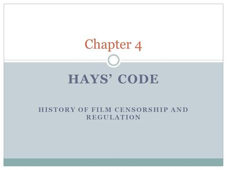 HAYS' CODE HISTORY OF FILM CENSORSHIP AND REGULATION Chapter 4.