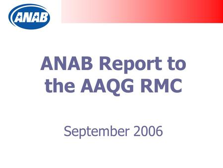 ANAB Report to the AAQG RMC September 2006. 2 CBs Per Program through 30 June 2006.