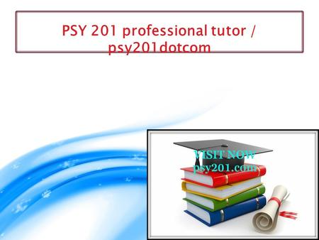 PSY 201 professional tutor / psy201dotcom. PSY 201 Entire Course New PSY 201 Week 1 Assignment Perspectives of Psychology New  PSY 201 Week 1 Assignment.