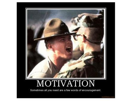 MOTIVATION. Energizer Think about which you would prefer: to be asked to do something or be told to do something. WHAT MOTIVATES YOU?