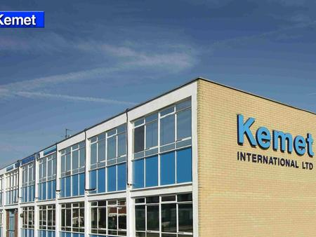 1. Kemet International Ltd Established 1938 Privately owned - main shareholders and directors are descendants of original directors 55 employees based.