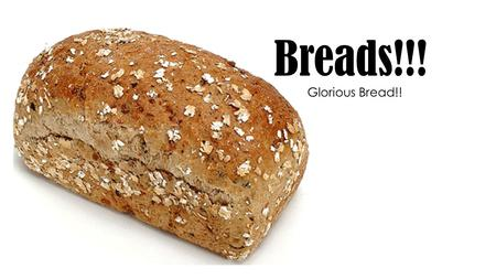 Breads!!! Glorious Bread!!. Types of Bread Lean Dough No fat! Enriched Dough Has an added fat in the recipe.