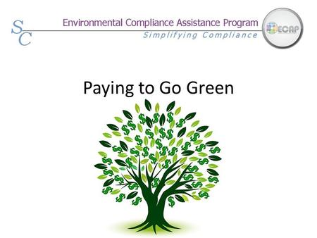 Paying to Go Green. Paying for Going Green Three main ways to raise funds for green improvements: 1.Minimizing Costs 2.Operational Savings 3.Funding Sources.