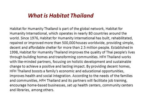 Habitat for Humanity Thailand is part of the global network, Habitat for Humanity International, which operates in nearly 80 countries around the world.