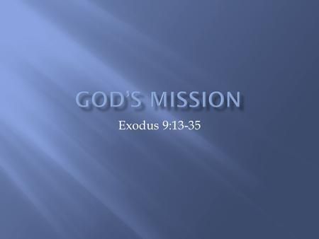 Exodus 9:13-35.  God desires all people to know Him  He is creating a people for himself.