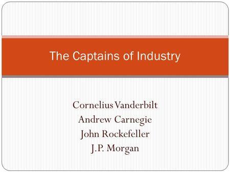 were vanderbilt carnegie rockefeller robber barrons or captians of industry John d rockefeller, cornelius vanderbilt, andrew carnegie were of industry, vanderbilt is robber baron and rockefeller was a captain of industry for.