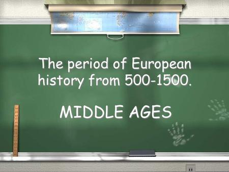 The period of European history from 500-1500. MIDDLE AGES.