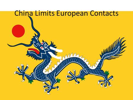 China Limits European Contacts. Ming Dynasty Turn China into a dominant power Established vassal states in Korea & SE Asia = tributes 1368: Hongwu drives.