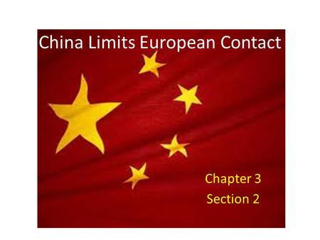 China Limits European Contact Chapter 3 Section 2.