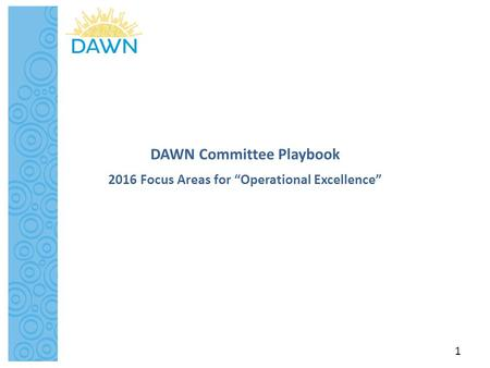 "DAWN Committee Playbook 2016 Focus Areas for ""Operational Excellence"" 1."