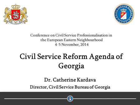 Civil Service Reform Agenda of Georgia Dr. Catherine Kardava Director, Civil Service Bureau of Georgia Conference on Civil Service Professionalisation.