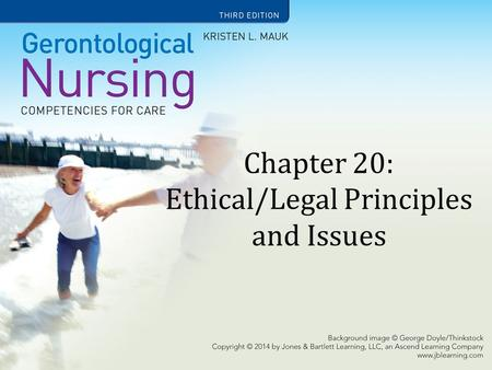 Chapter 20: Ethical/Legal Principles and Issues. Learning Objectives Define key ethical constructs as they relate to the care of geriatric patients. Relate.