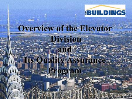 Overview of the Elevator Division and Its Quality Assurance Program January 2006.