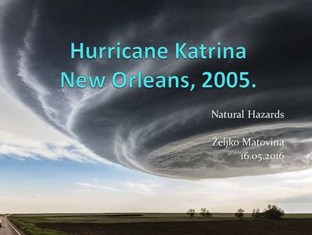 Natural Hazards Željko Matovina 16.05.2016. located on the south of the united states - located on the south of the united states - Mississippi delta,