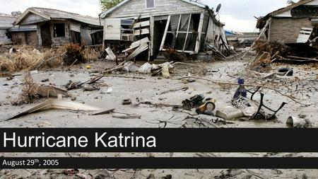 Hurricane Katrina August 29 th, 2005. What happened? Formed August 23 rd, 2005, hit land on August 29 th, 2005. Primarily hit the Gulf coast, including.