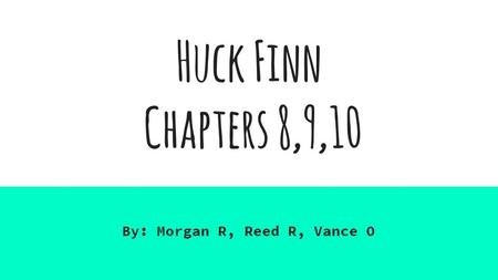 Huck Finn Chapters 8,9,10 By: Morgan R, Reed R, Vance O.