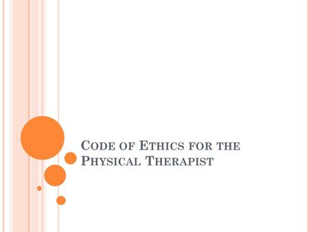 C ODE OF E THICS FOR THE P HYSICAL T HERAPIST. C ODE OF ETHICS Ethical obligations of all physical therapists.