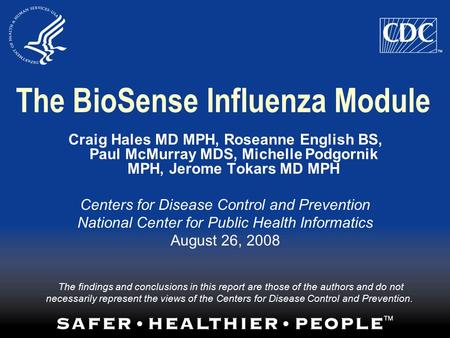 The BioSense Influenza Module Craig Hales MD MPH, Roseanne English BS, Paul McMurray MDS, Michelle Podgornik MPH, Jerome Tokars MD MPH Centers for Disease.