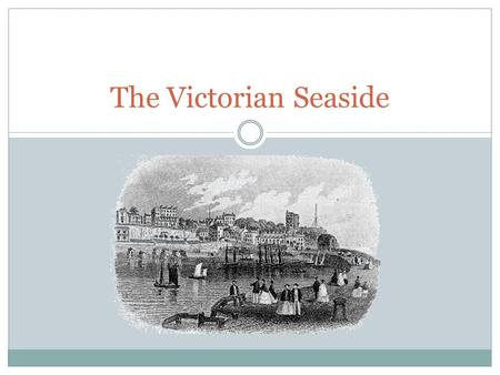 The Victorian Seaside. Why was the seaside holiday so popular? The Bank Holidays Act of 1871 meant that there were four new holidays every year. This.