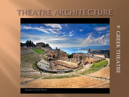 " GREEK THEATRE. -The Steep Seating Area usually was dug into a hill side and surrounded the acting area on 3 sides -The seating area was known as ""THEATRON"""