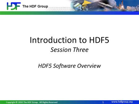 Www.hdfgroup.org The HDF Group Introduction to HDF5 Session Three HDF5 Software Overview 1 Copyright © 2010 The HDF Group. All Rights Reserved.