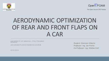 AERODYNAMIC OPTIMIZATION OF REAR AND FRONT FLAPS ON A CAR UNIVERSITY OF GENOVA – POLYTECHNIC SCHOOL ADVANCED FLUID DYNAMICS COURSE 2015/2016 Student: Giannoni.