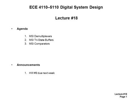 Lecture #18 Page 1 ECE 4110–5110 Digital System Design Lecture #18 Agenda 1.MSI Demultiplexers 2.MSI Tri-State Buffers 3.MSI Comparators Announcements.