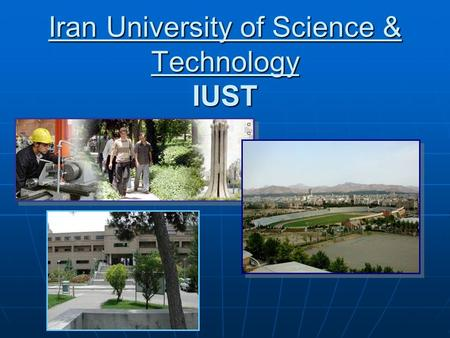 Iran University of Science & Technology IUST. General Information Established: Established: 1929 as Technical College 1975 as University Location: Northeast.