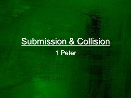 Submission & Collision 1 Peter. 1 Remind them to be submissive to rulers and authorities, to be obedient, to be ready for every good work, 2 to speak.