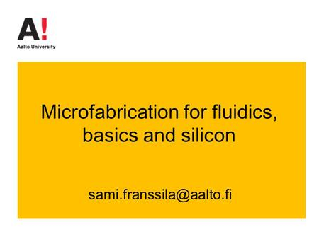 Microfabrication for fluidics, basics and silicon