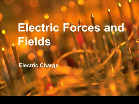 Electric Forces and Fields Electric Charge. Electric charge – an electrical property of matter that creates a force between objects Experience movement.