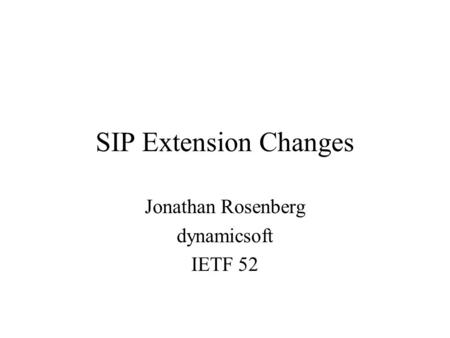 SIP Extension Changes Jonathan Rosenberg dynamicsoft IETF 52.